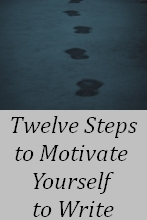 Twelve Steps to Motivate Yourself to Write
